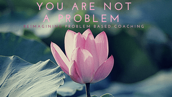 Problem-based coaching: you are not the problem
